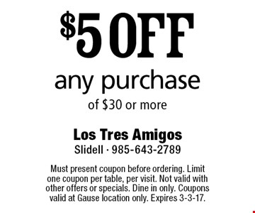 $5 OFF any purchase of $30 or more. Must present coupon before ordering. Limit one coupon per table, per visit. Not valid with other offers or specials. Dine in only. Coupons valid at Gause location only. Expires 3-3-17.