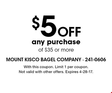 $5 off any purchase of $35 or more. With this coupon. Limit 1 per coupon. Not valid with other offers. Expires 4-28-17.