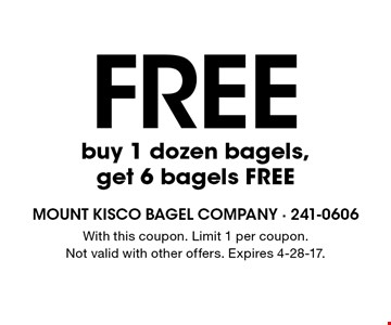 Free buy 1 dozen bagels, get 6 bagels FREE. With this coupon. Limit 1 per coupon. Not valid with other offers. Expires 4-28-17.