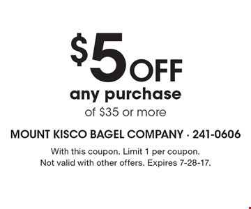 $5 off any purchase of $35 or more. With this coupon. Limit 1 per coupon. Not valid with other offers. Expires 7-28-17.