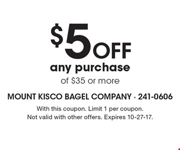 $5 off any purchase of $35 or more. With this coupon. Limit 1 per coupon. Not valid with other offers. Expires 10-27-17.