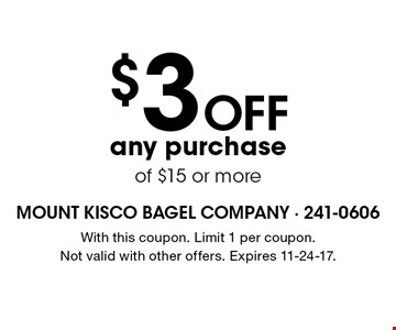 $3 off any purchase of $15 or more. With this coupon. Limit 1 per coupon. Not valid with other offers. Expires 11-24-17.