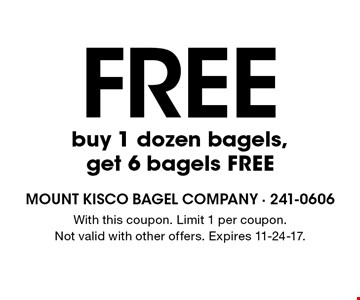 6 free bagels. Buy 1 dozen bagels, get 6 bagels free. With this coupon. Limit 1 per coupon. Not valid with other offers. Expires 11-24-17.