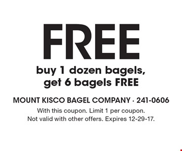 Free buy 1 dozen bagels, get 6 bagels FREE. With this coupon. Limit 1 per coupon. Not valid with other offers. Expires 12-29-17.