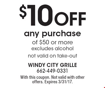 $10 off any purchase of $50 or more, excludes alcohol. Not valid on take-out. With this coupon. Not valid with other offers. Expires 3/31/17.