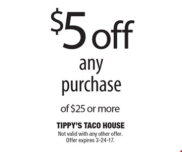 $5 off any purchase of $25 or more. Not valid with any other offer. Offer expires 3-24-17.