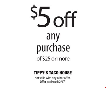 $5 Off Any Purchase Of $25 Or More. Not valid with any other offer. Offer expires 6/2/17.