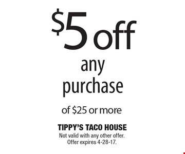 $5 off any purchase of $25 or more. Not valid with any other offer. Offer expires 4-28-17.
