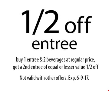 1/2 off entree. buy 1 entree & 2 beverages at regular price, get a 2nd entree of equal or lesser value 1/2 off. Not valid with other offers. Exp. 6-9-17.