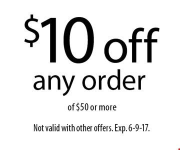 $10 off any order of $50 or more. Not valid with other offers. Exp. 6-9-17.