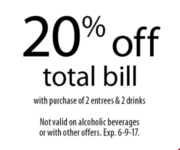20% off total bill with purchase of 2 entrees & 2 drinks. Not valid on alcoholic beverages or with other offers. Exp. 6-9-17.