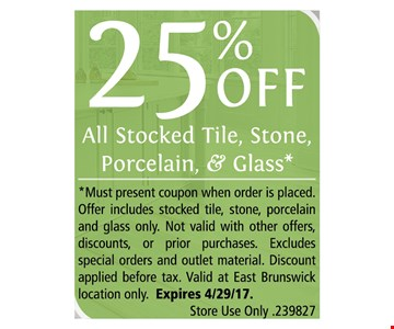25% off All stocked tile, stone, porcelain, and glass