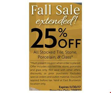 Fall sale 25% off all stocked tile, stone, Porcelain, & Glass