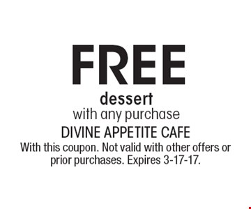 Free dessert. With any purchase. With this coupon. Not valid with other offers or prior purchases. Expires 3-17-17.