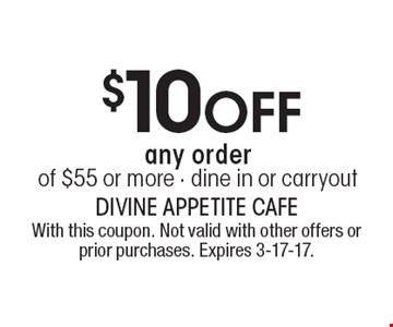 $10off any order of $55 or more. Dine in or carryout. With this coupon. Not valid with other offers or prior purchases. Expires 3-17-17.