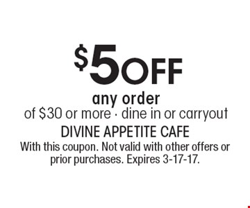$5off any order of $30 or more. Dine in or carryout. With this coupon. Not valid with other offers or prior purchases. Expires 3-17-17.