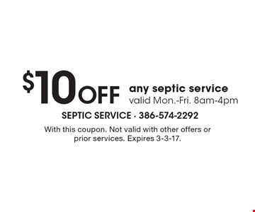 $10 OFF any septic service valid Mon.-Fri. 8am-4pm. With this coupon. Not valid with other offers or prior services. Expires 3-3-17.