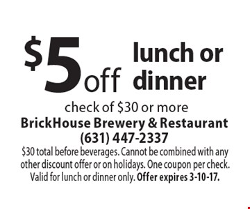 $5 off lunch or dinner check of $30 or more. $30 total before beverages. Cannot be combined with any other discount offer or on holidays. One coupon per check. Valid for lunch or dinner only. Offer expires 3-10-17.