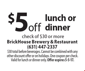 $5 off lunch or dinner check of $30 or more. $30 total before beverages. Cannot be combined with any other discount offer or on holidays. One coupon per check. Valid for lunch or dinner only. Offer expires 5-5-17.