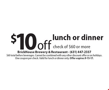 $10 off lunch or dinner check of $60 or more. $60 total before beverages. Cannot be combined with any other discount offer or on holidays. One coupon per check. Valid for lunch or dinner only. Offer expires 9-15-17.