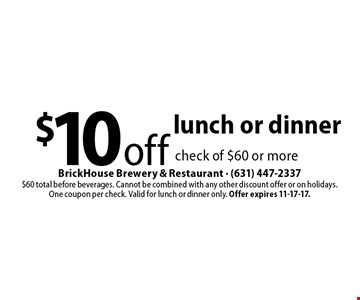 $10 off lunch or dinner check of $60 or more. $60 total before beverages. Cannot be combined with any other discount offer or on holidays. One coupon per check. Valid for lunch or dinner only. Offer expires 11-17-17.