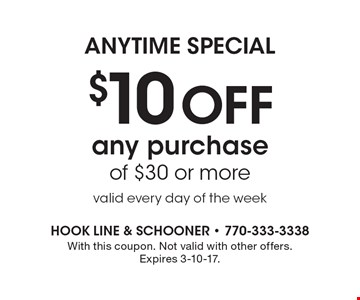 Anytime Special $10 Off any purchase of $30 or more. valid every day of the week. With this coupon. Not valid with other offers. Expires 3-10-17.