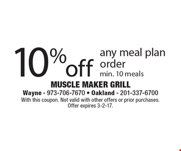 10% off any meal plan order min. 10 meals. With this coupon. Not valid with other offers or prior purchases. Offer expires 3-2-17.