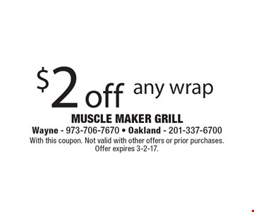 $2 off any wrap. With this coupon. Not valid with other offers or prior purchases. Offer expires 3-2-17.