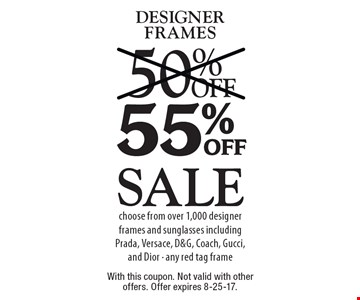Sale 55% off designer frames. Choose from over 1,000 designer frames and sunglasses including Prada, Versace, D&G, Coach, Gucci, and Dior - any red tag frame. With this coupon. Not valid with other offers. Offer expires 8-25-17.
