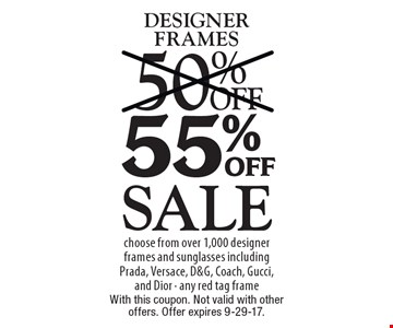 Sale 55% off designer frames. Choose from over 1,000 designer frames and sunglasses including Prada, Versace, D&G, Coach, Gucci, and Dior. Any red tag frame. With this coupon. Not valid with other offers. Offer expires 9-29-17.