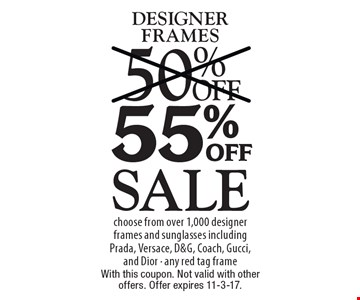 Sale 55% off designer frames choose from over 1,000 designer frames and sunglasses including Prada, Versace, D&G, Coach, Gucci, and Dior - any red tag frame. With this coupon. Not valid with other offers. Offer expires 11-3-17.