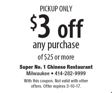 PICKUP ONLY. $3 off any purchase of $25 or more. With this coupon. Not valid with other offers. Offer expires 3-10-17.
