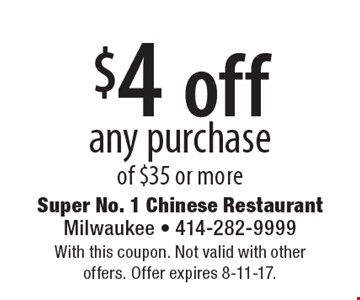 $4 off any purchase of $35 or more. With this coupon. Not valid with other offers. Offer expires 8-11-17.