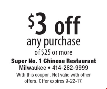 $3 off any purchase of $25 or more. With this coupon. Not valid with other offers. Offer expires 9-22-17.