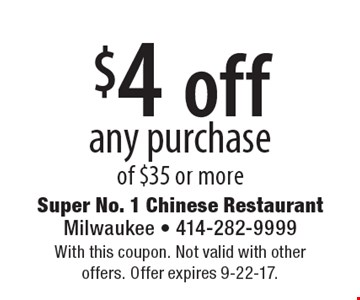 $4 off any purchase of $35 or more. With this coupon. Not valid with other offers. Offer expires 9-22-17.