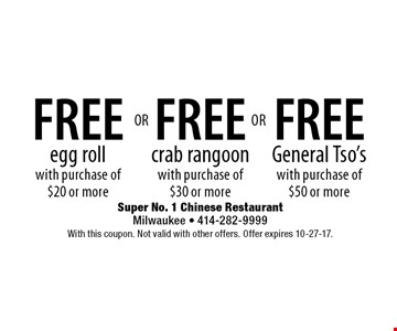 FREE General Tso's with purchase of $50 or more, FREE crab rangoon with purchase of $30 or more or FREE egg roll with purchase of $20 or more. With this coupon. Not valid with other offers. Offer expires 10-27-17.