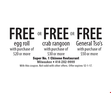 Free egg roll with purchase of $20 or more OR Free crab rangoon with purchase of $30 or more OR Free General Tso's with purchase of $50 or more. With this coupon. Not valid with other offers. Offer expires 12-1-17.