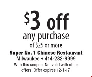 $3 off any purchase of $25 or more. With this coupon. Not valid with other offers. Offer expires 12-1-17.