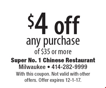 $4 off any purchase of $35 or more. With this coupon. Not valid with other offers. Offer expires 12-1-17.