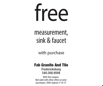 Free measurement, sink & faucet with purchase. With this coupon. Not valid with other offers or prior purchases. Offer expires 7-14-17.