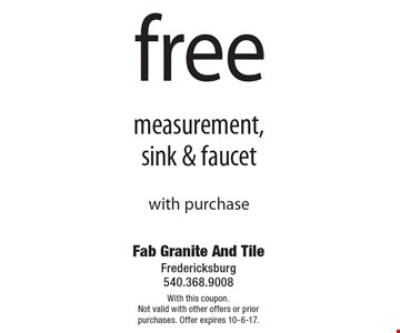 Free measurement, sink & faucet with purchase. With this coupon.Not valid with other offers or prior purchases. Offer expires 10-6-17.