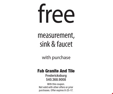 free measurement, sink & faucet with purchase. With this coupon.Not valid with other offers or prior purchases. Offer expires 8-25-17.