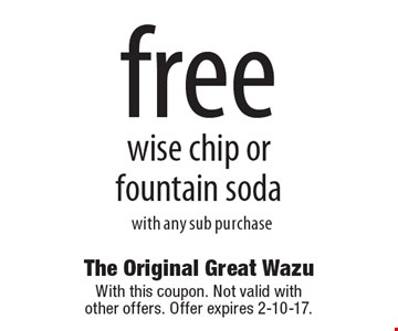 free wise chip or fountain soda with any sub purchase. With this coupon. Not valid with other offers. Offer expires 2-10-17.