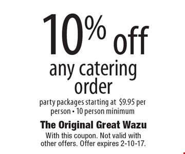 10% off any catering order. Party packages starting at $9.95 per person - 10 person minimum. With this coupon. Not valid with other offers. Offer expires 2-10-17.