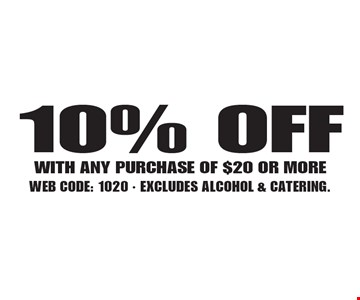 10% OFF WITH ANY PURCHASE OF $20 OR MORE. WEB CODE: 1020. EXCLUDES ALCOHOL & CATERING. Not valid with other offer. Limited time offer. Must present coupon. 4-28-17