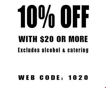 10% Off WITH $20 OR MORE Excludes alcohol & catering. WEB CODE: 1020 Not valid with other offers. Limited time offer. Must present coupon. Expires 10-6-17