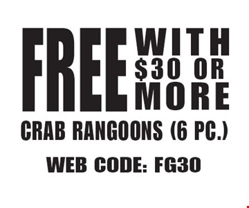 Free Crab Rangoons (6 pc.) With $30 Or More. Web Code: FG30 Not valid with other offers. Limited time offer. Must present coupon. Expires 2-9-18