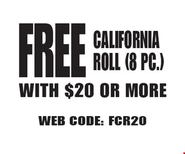 FREE CALIFORNIA ROLL (8 PC.) WITH $20 OR MORE. WEB CODE: FCR20 Not valid with other offer. Limited time offer. Must present coupon. 6-2-17