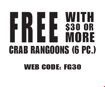 FREE Crab Rangoons (6 PC.) With $30 Or More. WEB CODE: FG30 Not valid with other offer. Limited time offer. Must present coupon. 6-2-17