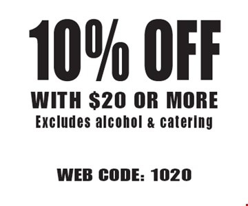 10% Off WITH $20 OR MORE. Excludes alcohol & catering. WEB CODE: 1020 Not valid with other offer. Limited time offer. Must present coupon. 6-2-17